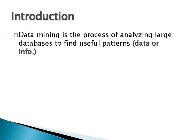 Introduction � Data mining is the process of analyzing large databases to find useful