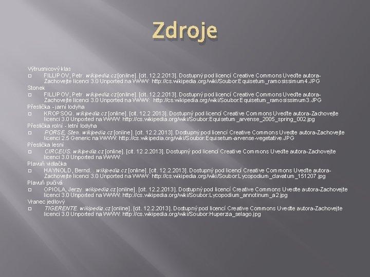 Zdroje Výtrusnicový klas � FILLIPOV, Petr. wikipedia. cz [online]. [cit. 12. 2. 2013]. Dostupný