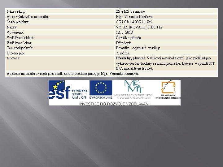 Název školy: Autor výukového materiálu: Číslo projektu: Název: Vytvořeno: Vzdělávací oblast: Vzdělávací obor: Tematický