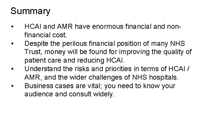 Summary • • HCAI and AMR have enormous financial and nonfinancial cost. Despite the
