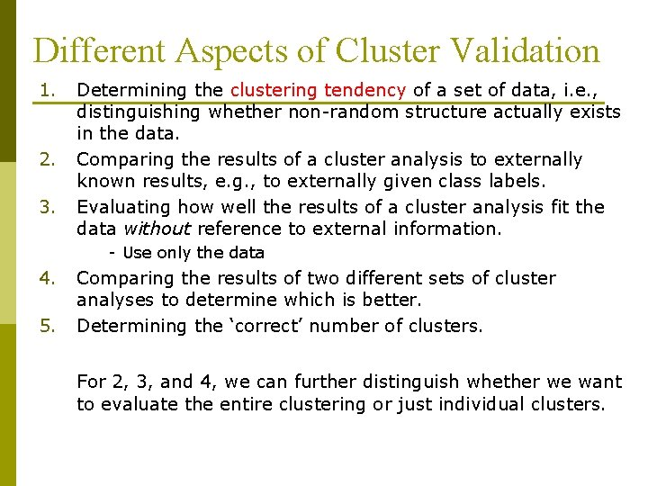 Different Aspects of Cluster Validation 1. 2. 3. Determining the clustering tendency of a