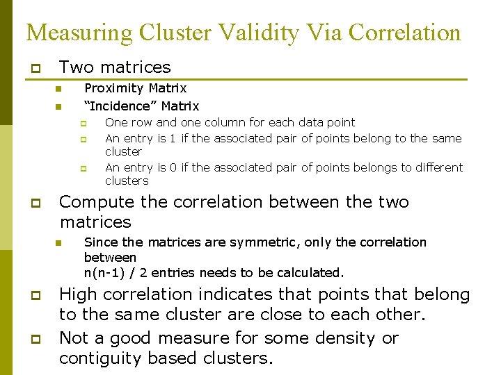 "Measuring Cluster Validity Via Correlation p Two matrices n n Proximity Matrix ""Incidence"" Matrix"