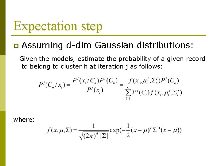 Expectation step p Assuming d-dim Gaussian distributions: Given the models, estimate the probability of