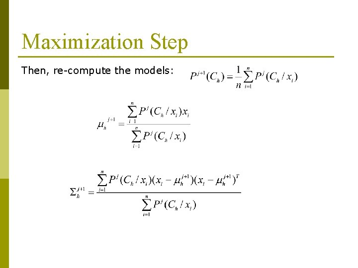 Maximization Step Then, re-compute the models: