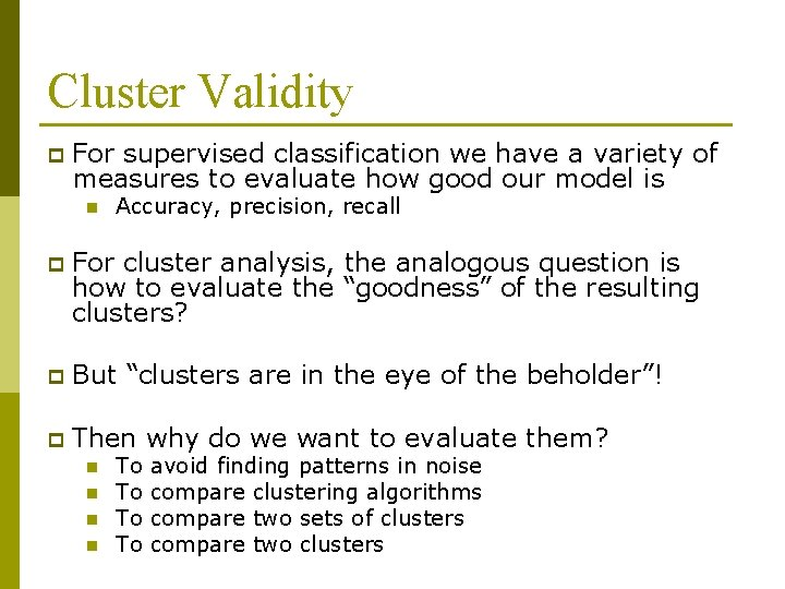 Cluster Validity p For supervised classification we have a variety of measures to evaluate