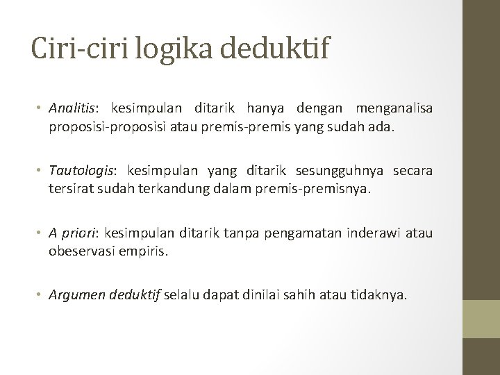 Ciri-ciri logika deduktif • Analitis: kesimpulan ditarik hanya dengan menganalisa proposisi-proposisi atau premis-premis yang