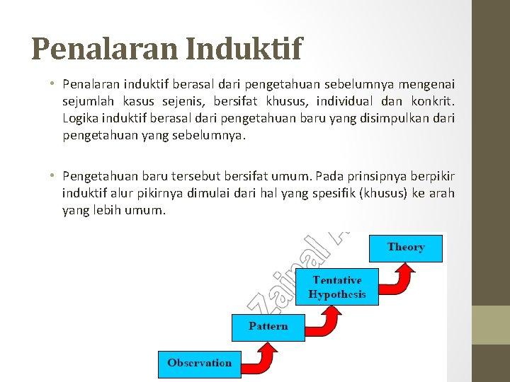 Penalaran Induktif • Penalaran induktif berasal dari pengetahuan sebelumnya mengenai sejumlah kasus sejenis, bersifat