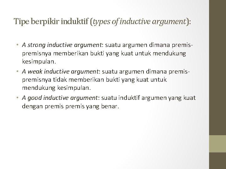 Tipe berpikir induktif (types of inductive argument): • A strong inductive argument: suatu argumen