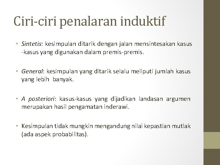 Ciri-ciri penalaran induktif • Sintetis: kesimpulan ditarik dengan jalan mensintesakan kasus -kasus yang digunakan