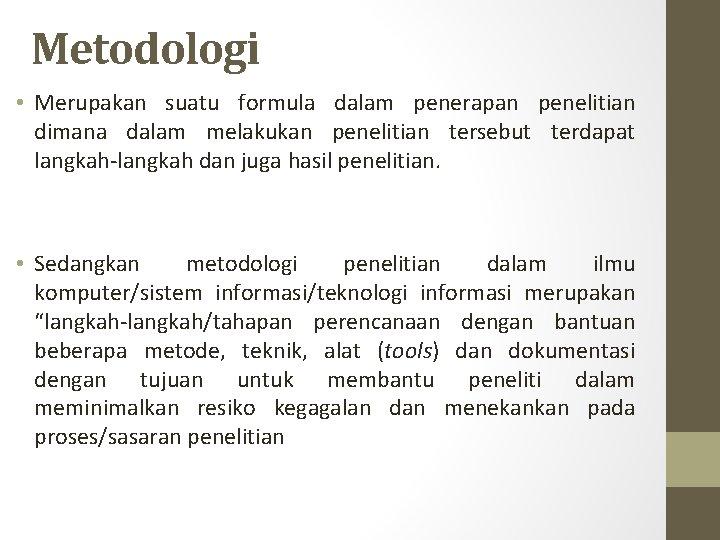 Metodologi • Merupakan suatu formula dalam penerapan penelitian dimana dalam melakukan penelitian tersebut terdapat
