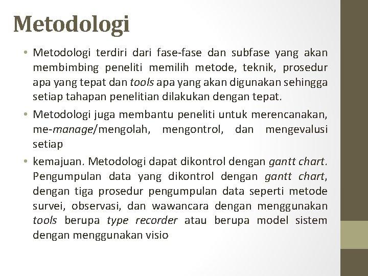 Metodologi • Metodologi terdiri dari fase-fase dan subfase yang akan membimbing peneliti memilih metode,
