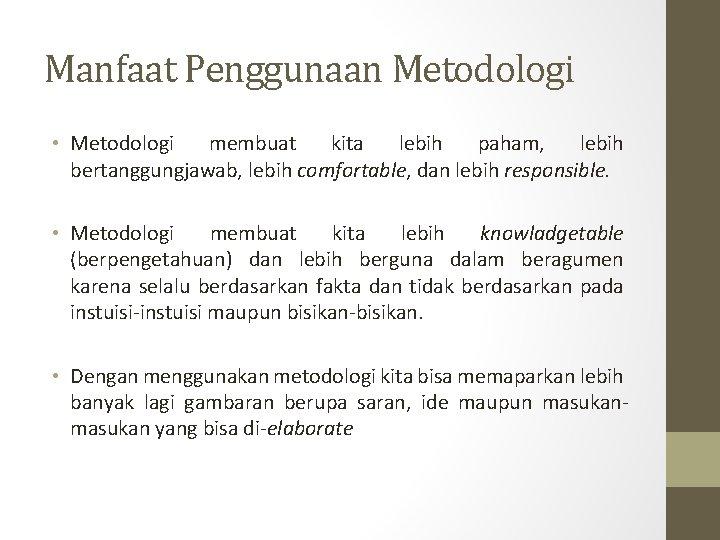 Manfaat Penggunaan Metodologi • Metodologi membuat kita lebih paham, lebih bertanggungjawab, lebih comfortable, dan