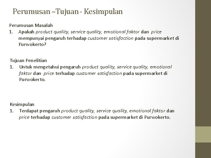 Perumusan –Tujuan - Kesimpulan Perumusan Masalah 1. Apakah product quality, service quality, emotional faktor