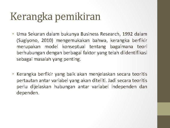 Kerangka pemikiran • Uma Sekaran dalam bukunya Business Research, 1992 dalam (Sugiyono, 2010) mengemukakan