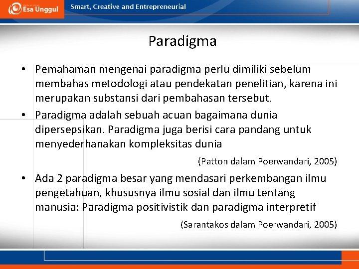 Paradigma • Pemahaman mengenai paradigma perlu dimiliki sebelum membahas metodologi atau pendekatan penelitian, karena
