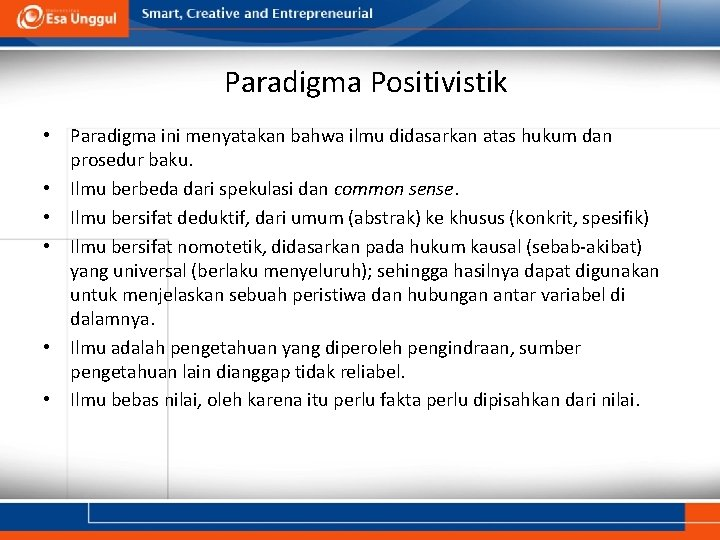 Paradigma Positivistik • Paradigma ini menyatakan bahwa ilmu didasarkan atas hukum dan prosedur baku.
