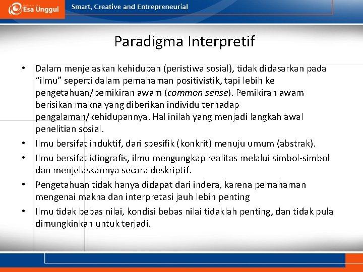 "Paradigma Interpretif • Dalam menjelaskan kehidupan (peristiwa sosial), tidak didasarkan pada ""ilmu"" seperti dalam"