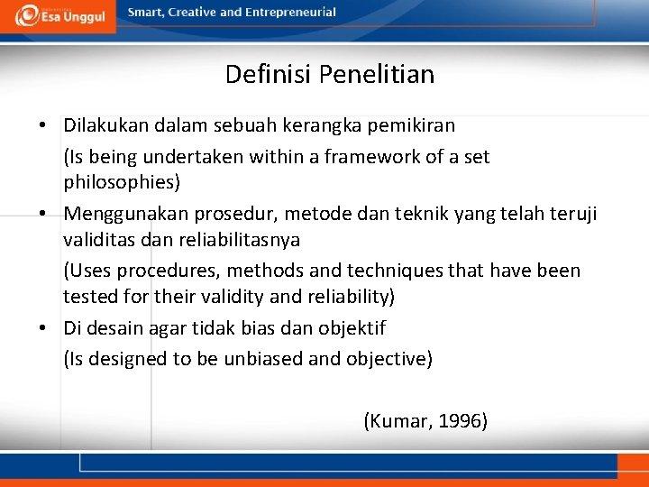 Definisi Penelitian • Dilakukan dalam sebuah kerangka pemikiran (Is being undertaken within a framework