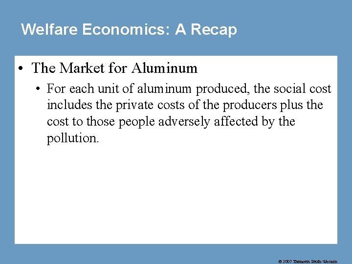Welfare Economics: A Recap • The Market for Aluminum • For each unit of