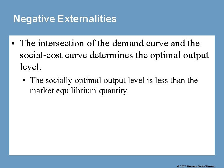 Negative Externalities • The intersection of the demand curve and the social-cost curve determines