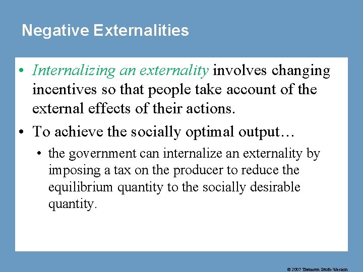 Negative Externalities • Internalizing an externality involves changing incentives so that people take account