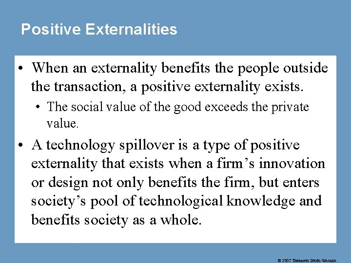 Positive Externalities • When an externality benefits the people outside the transaction, a positive