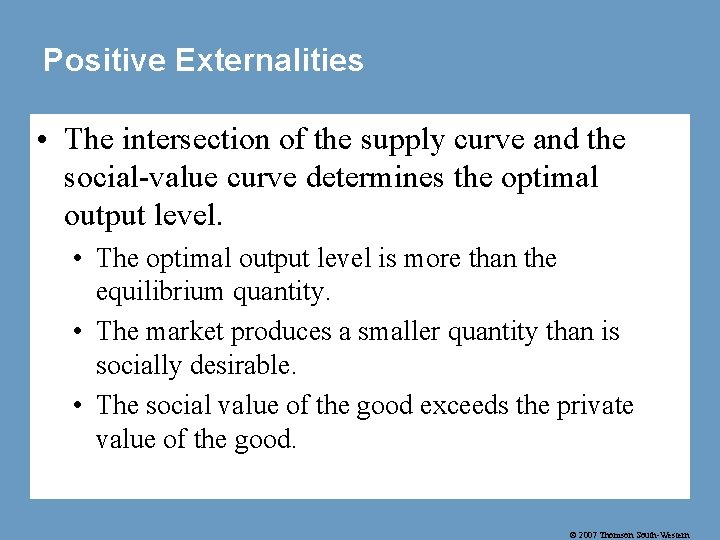 Positive Externalities • The intersection of the supply curve and the social-value curve determines