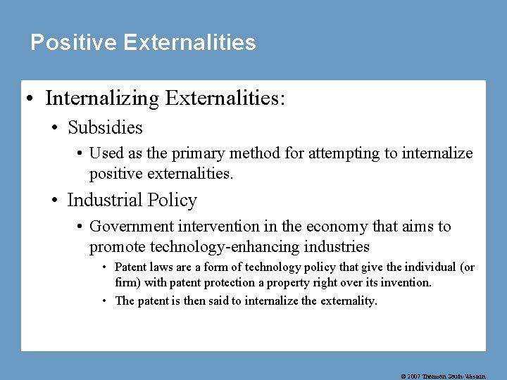 Positive Externalities • Internalizing Externalities: • Subsidies • Used as the primary method for