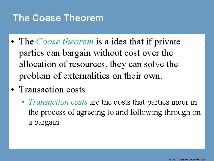 The Coase Theorem • The Coase theorem is a idea that if private parties