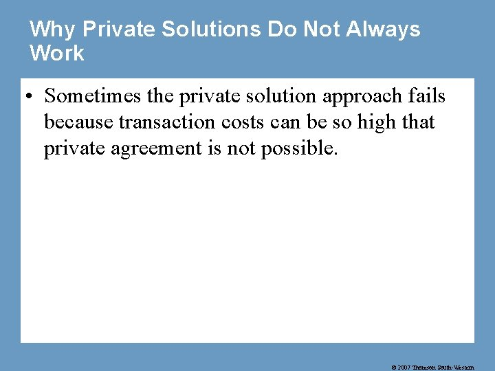 Why Private Solutions Do Not Always Work • Sometimes the private solution approach fails