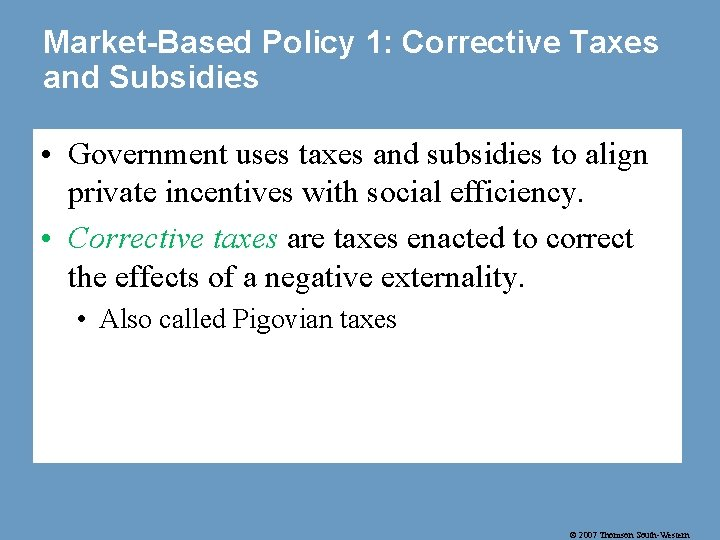 Market-Based Policy 1: Corrective Taxes and Subsidies • Government uses taxes and subsidies to