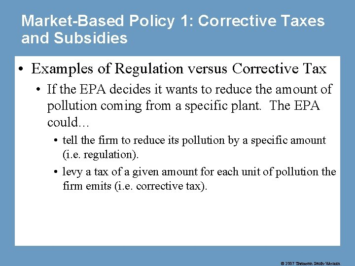 Market-Based Policy 1: Corrective Taxes and Subsidies • Examples of Regulation versus Corrective Tax