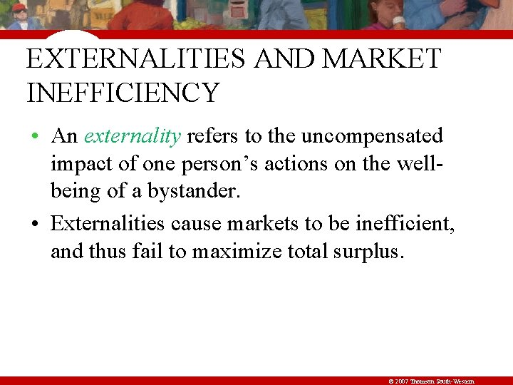 EXTERNALITIES AND MARKET INEFFICIENCY • An externality refers to the uncompensated impact of one