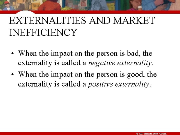EXTERNALITIES AND MARKET INEFFICIENCY • When the impact on the person is bad, the