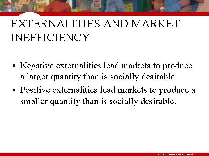 EXTERNALITIES AND MARKET INEFFICIENCY • Negative externalities lead markets to produce a larger quantity