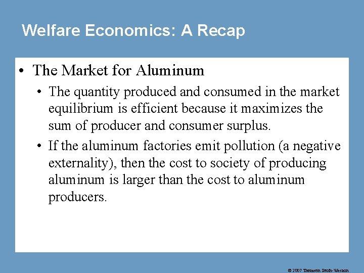 Welfare Economics: A Recap • The Market for Aluminum • The quantity produced and