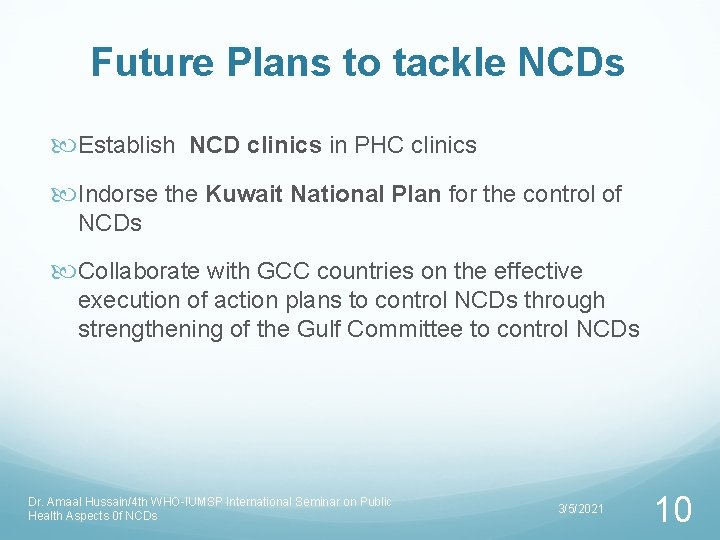 Future Plans to tackle NCDs Establish NCD clinics in PHC clinics Indorse the Kuwait