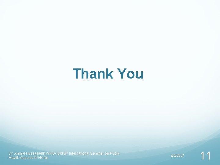 Thank You Dr. Amaal Hussain/4 th WHO-IUMSP International Seminar on Public Health Aspects 0