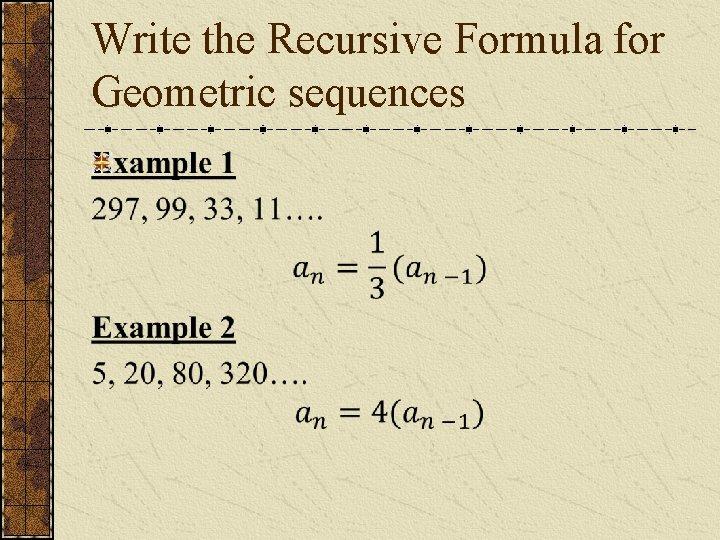 Write the Recursive Formula for Geometric sequences