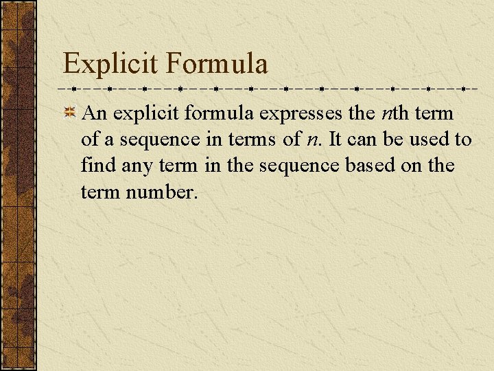 Explicit Formula An explicit formula expresses the nth term of a sequence in terms