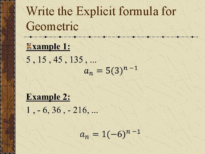 Write the Explicit formula for Geometric