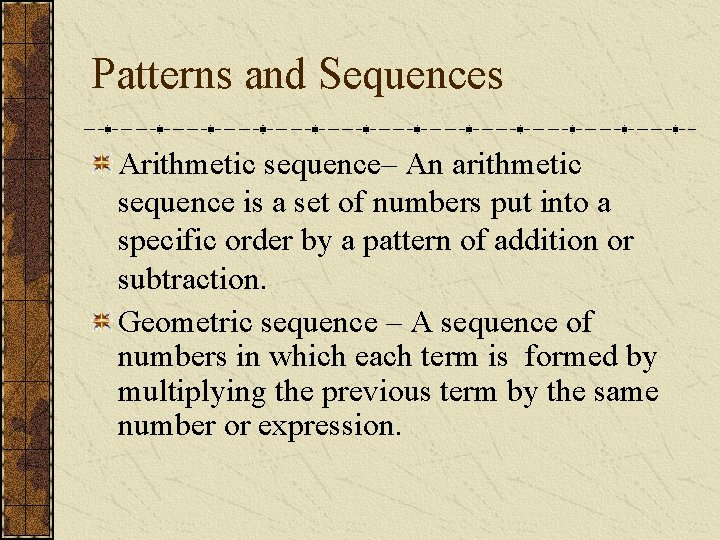 Patterns and Sequences Arithmetic sequence– An arithmetic sequence is a set of numbers put