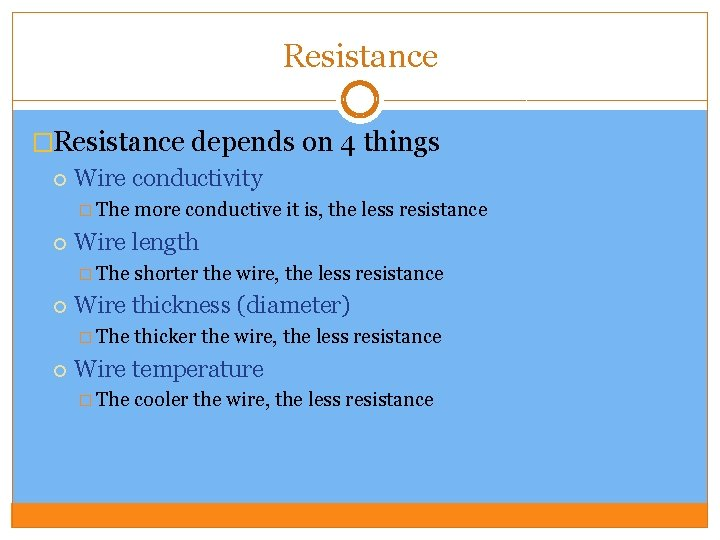 Resistance �Resistance depends on 4 things Wire conductivity � The Wire length � The