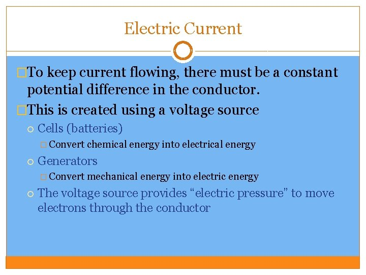 Electric Current �To keep current flowing, there must be a constant potential difference in