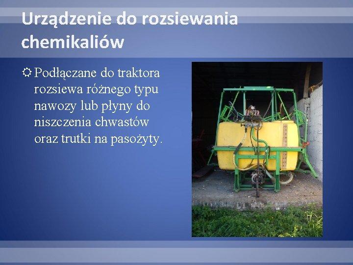 Urządzenie do rozsiewania chemikaliów Podłączane do traktora rozsiewa różnego typu nawozy lub płyny do