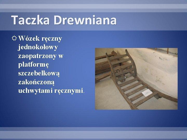 Taczka Drewniana Wózek ręczny jednokołowy zaopatrzony w platformę szczebelkową zakończoną uchwytami ręcznymi