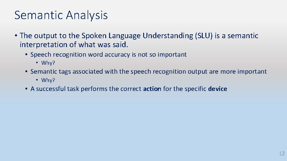 Semantic Analysis • The output to the Spoken Language Understanding (SLU) is a semantic