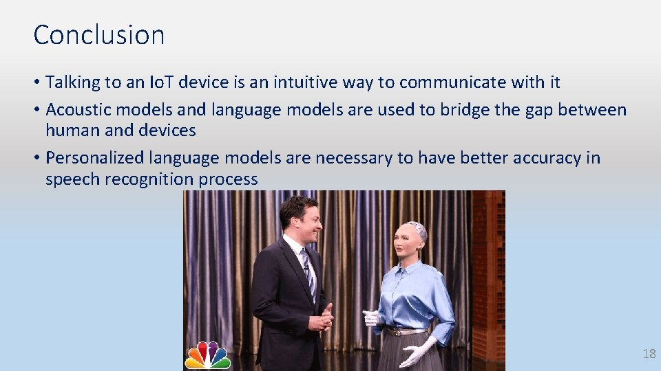 Conclusion • Talking to an Io. T device is an intuitive way to communicate