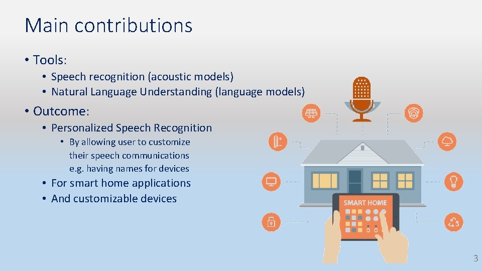 Main contributions • Tools: • Speech recognition (acoustic models) • Natural Language Understanding (language