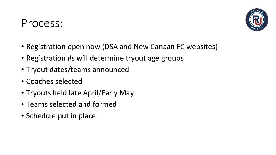Process: • Registration open now (DSA and New Canaan FC websites) • Registration #s